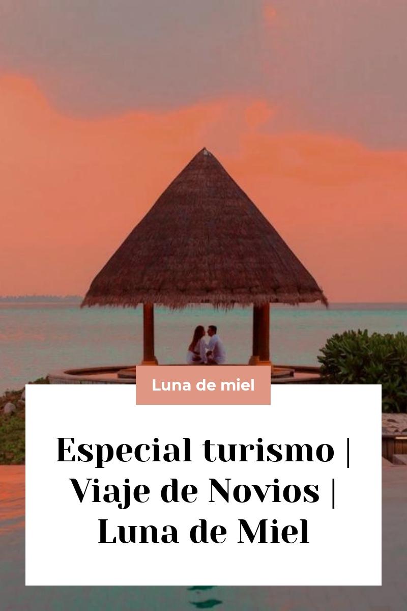 Especial turismo   Viaje de Novios   Luna de Miel