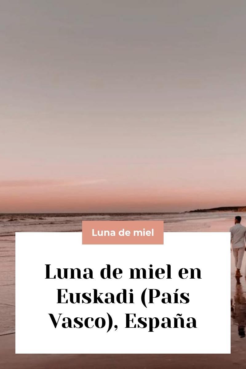 Luna de miel en Euskadi (País Vasco), España