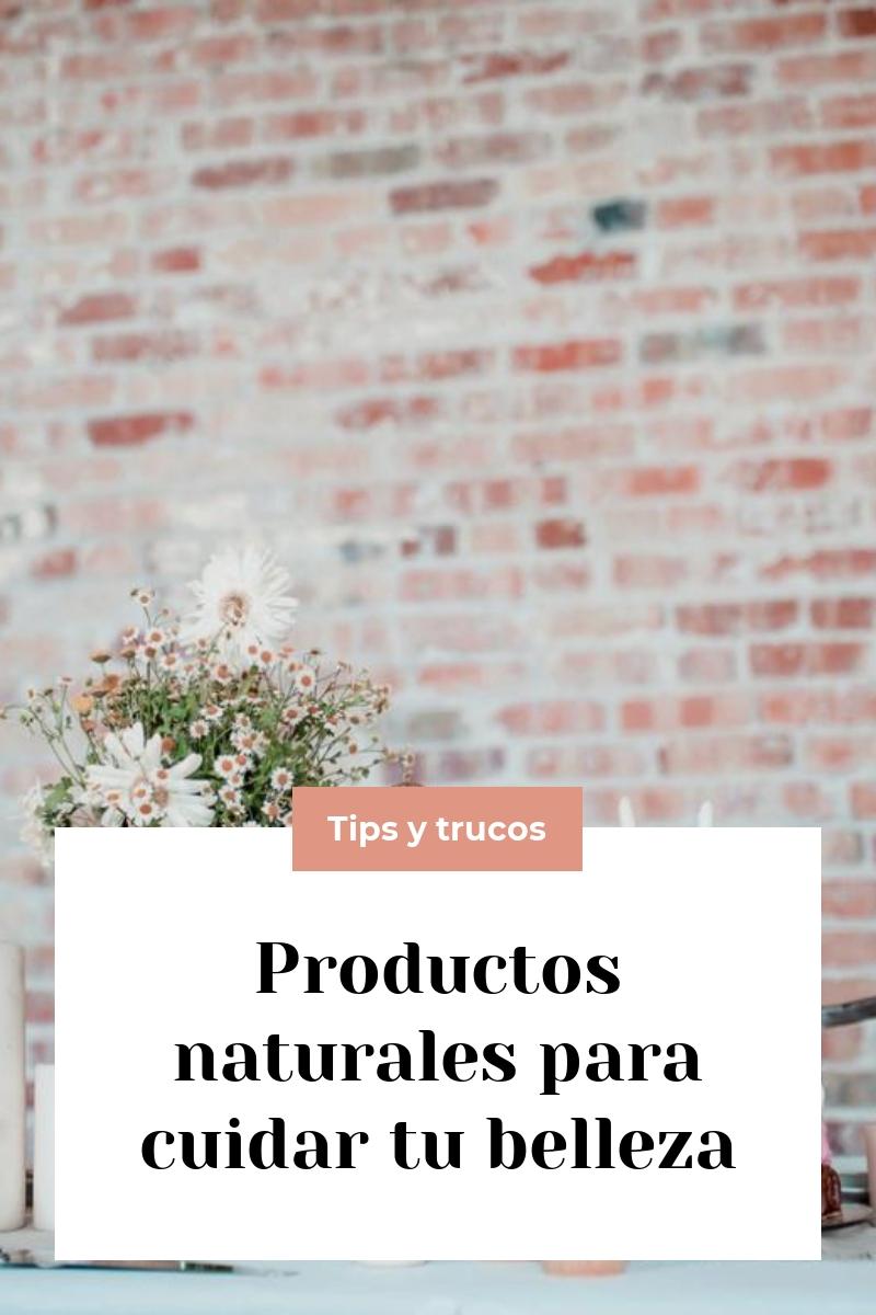 Productos naturales para cuidar tu belleza
