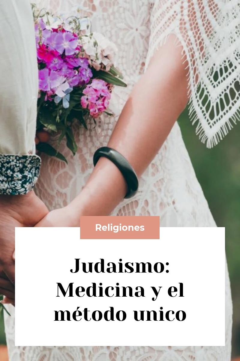 Judaismo: Medicina y el método unico