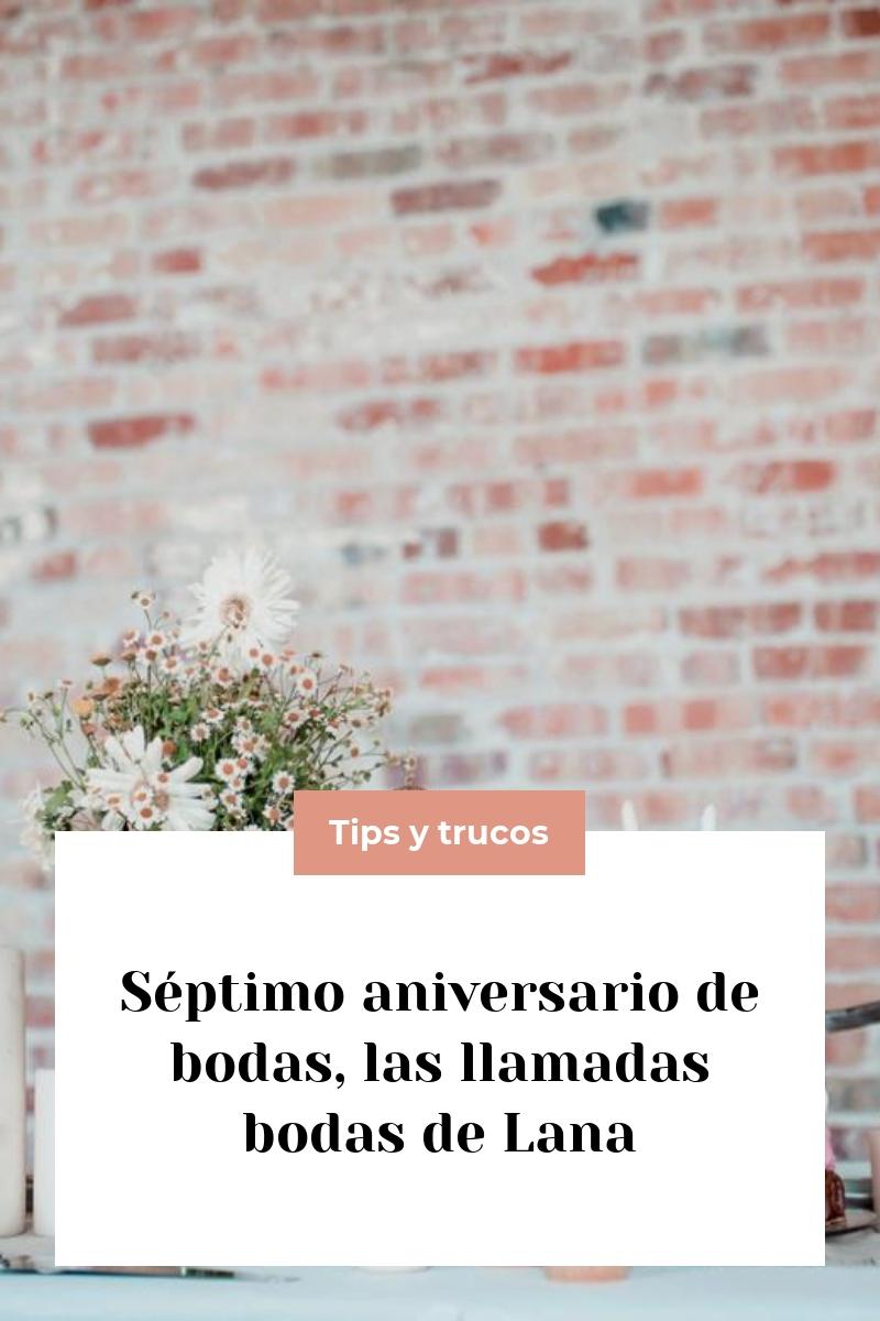 Séptimo aniversario de bodas, las llamadas bodas de Lana