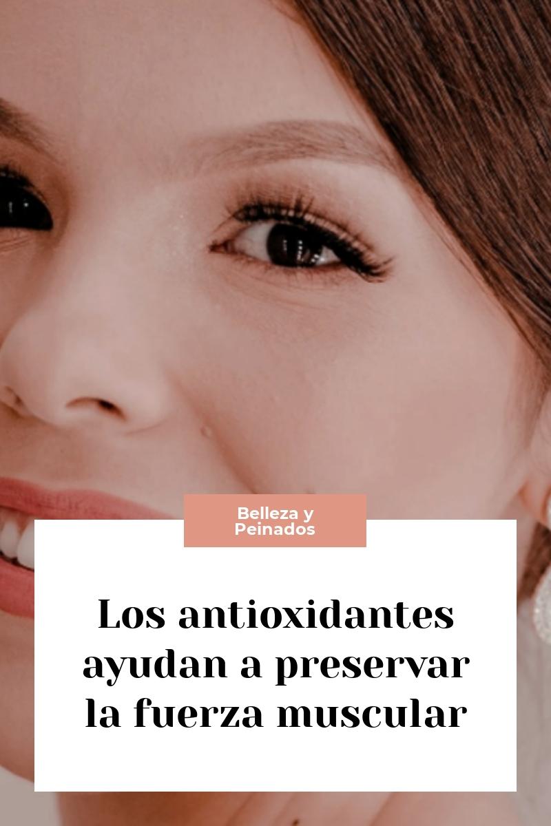 Los antioxidantes ayudan a preservar la fuerza muscular