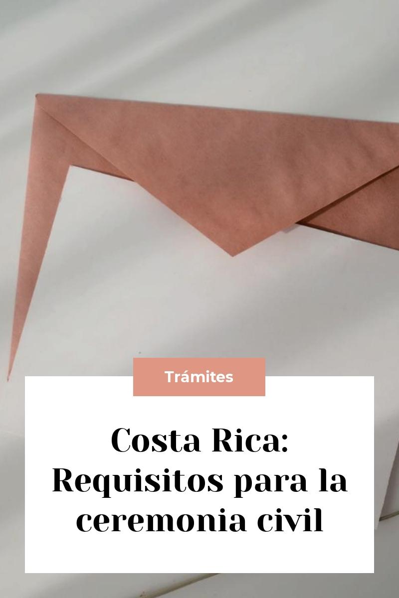 Costa Rica: Requisitos para la ceremonia civil