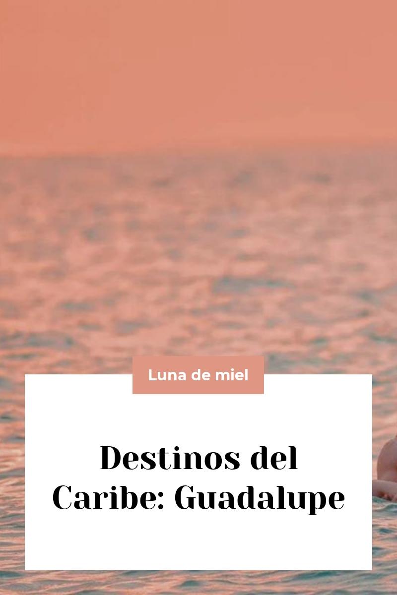 Destinos del Caribe: Guadalupe