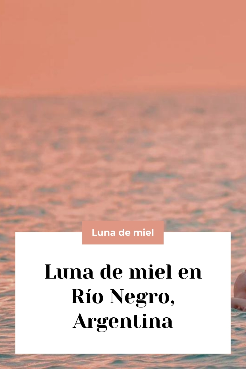 Luna de miel en Río Negro, Argentina