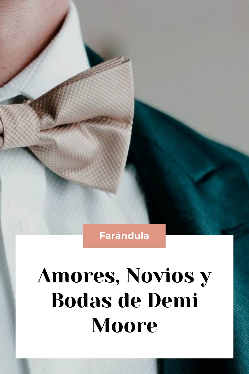 Amores, Novios y Bodas de Demi Moore
