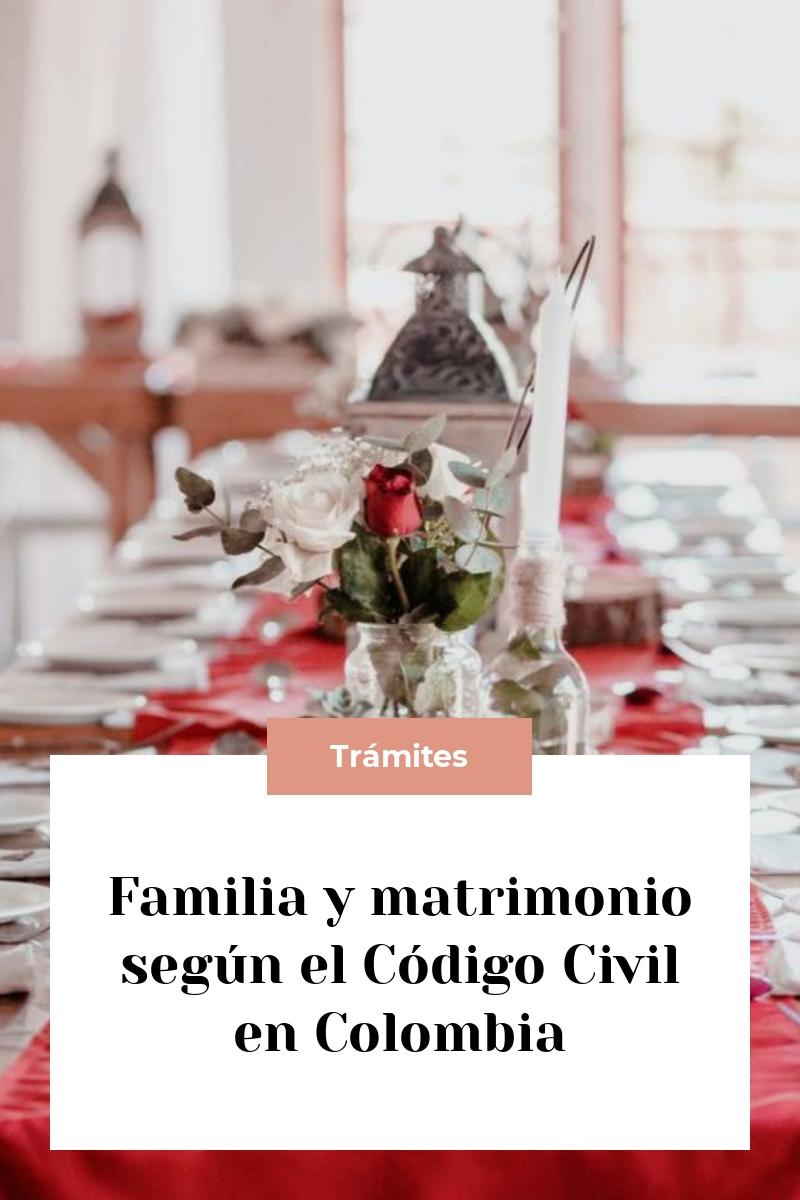 Familia y matrimonio según el Código Civil en Colombia