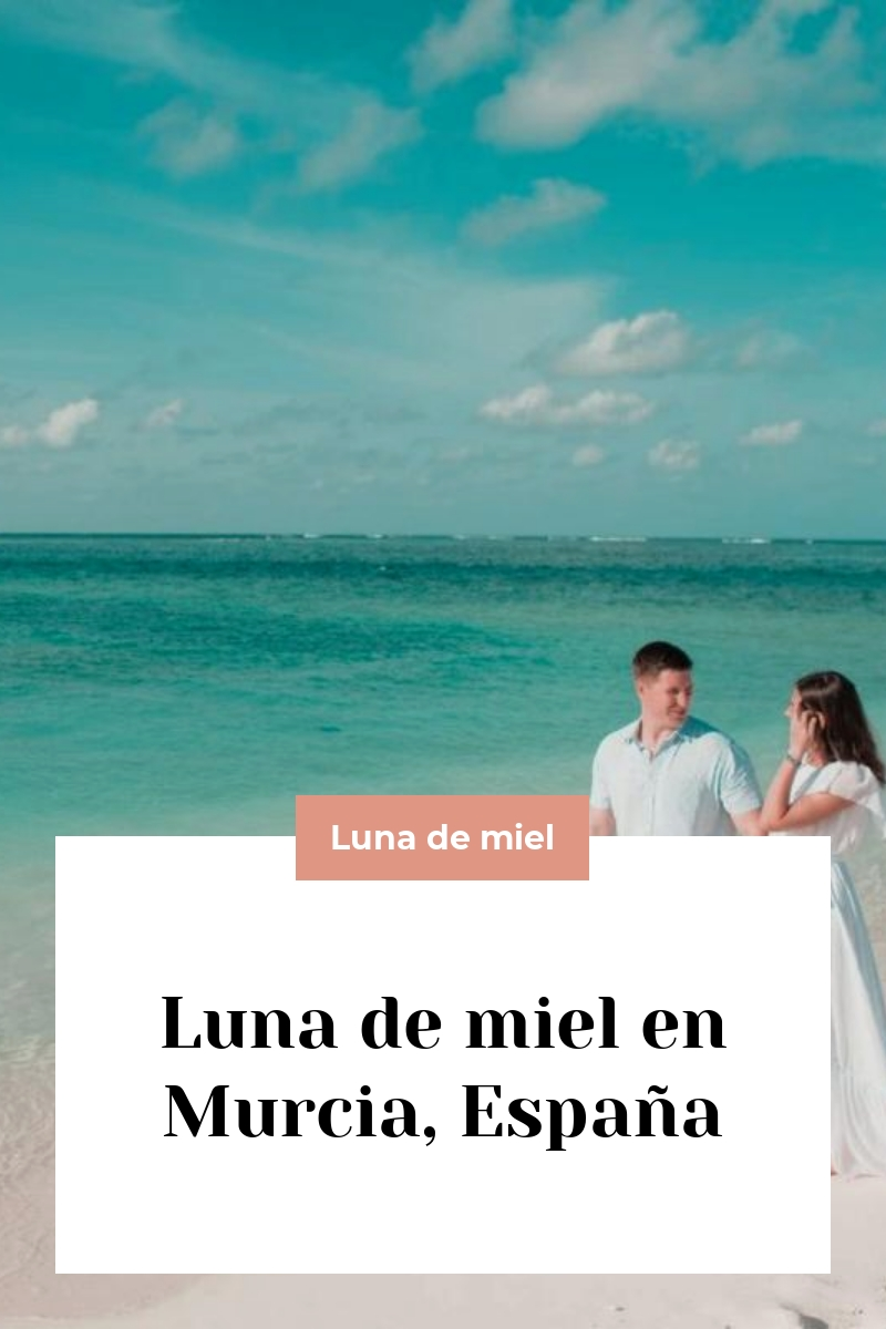 Luna de miel en Murcia, España