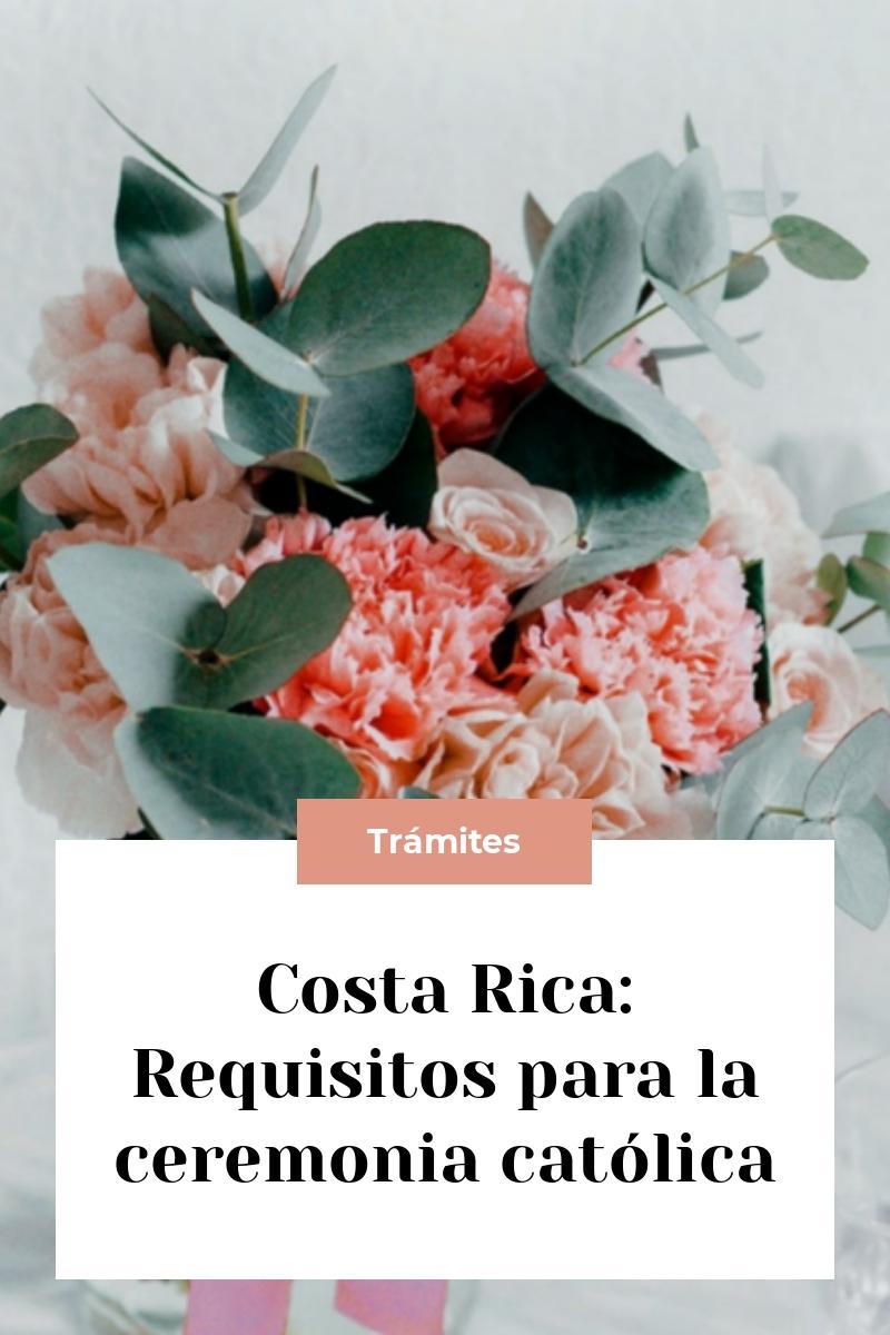Costa Rica: Requisitos para la ceremonia católica