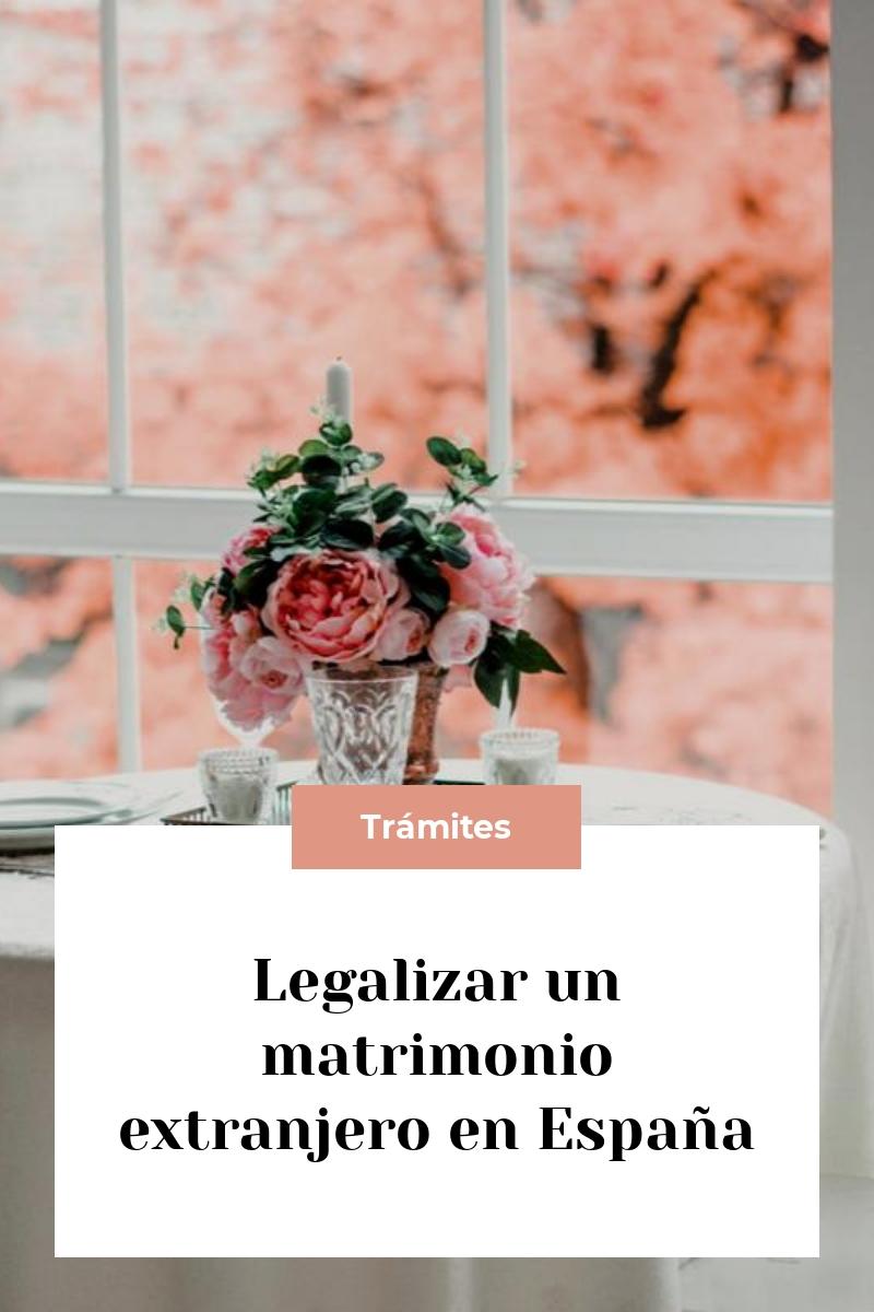 Legalizar un matrimonio extranjero en España