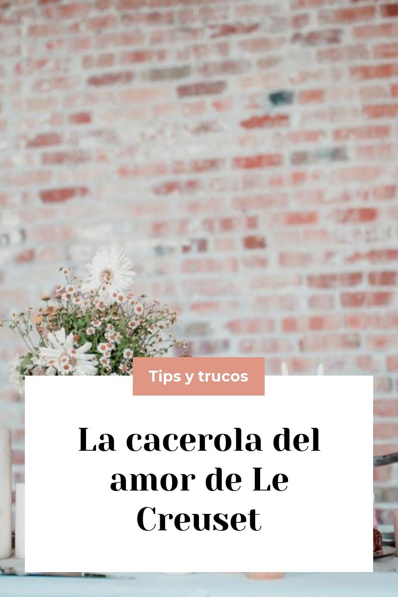 La cacerola del amor de Le Creuset
