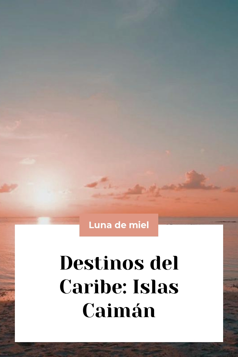 Destinos del Caribe: Islas Caimán