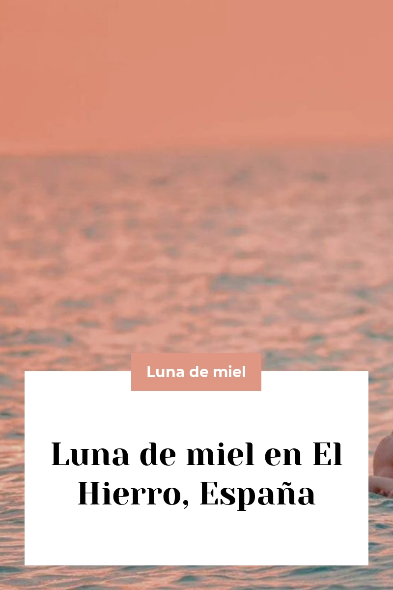 Luna de miel en El Hierro, España