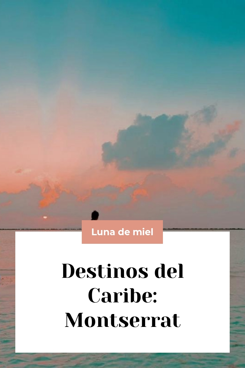 Destinos del Caribe: Montserrat