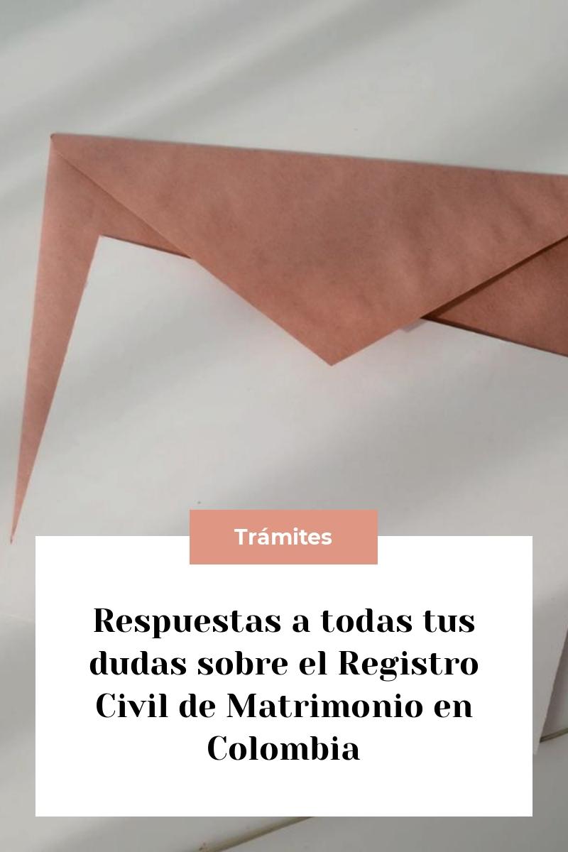 Respuestas a todas tus dudas sobre el Registro Civil de Matrimonio en Colombia