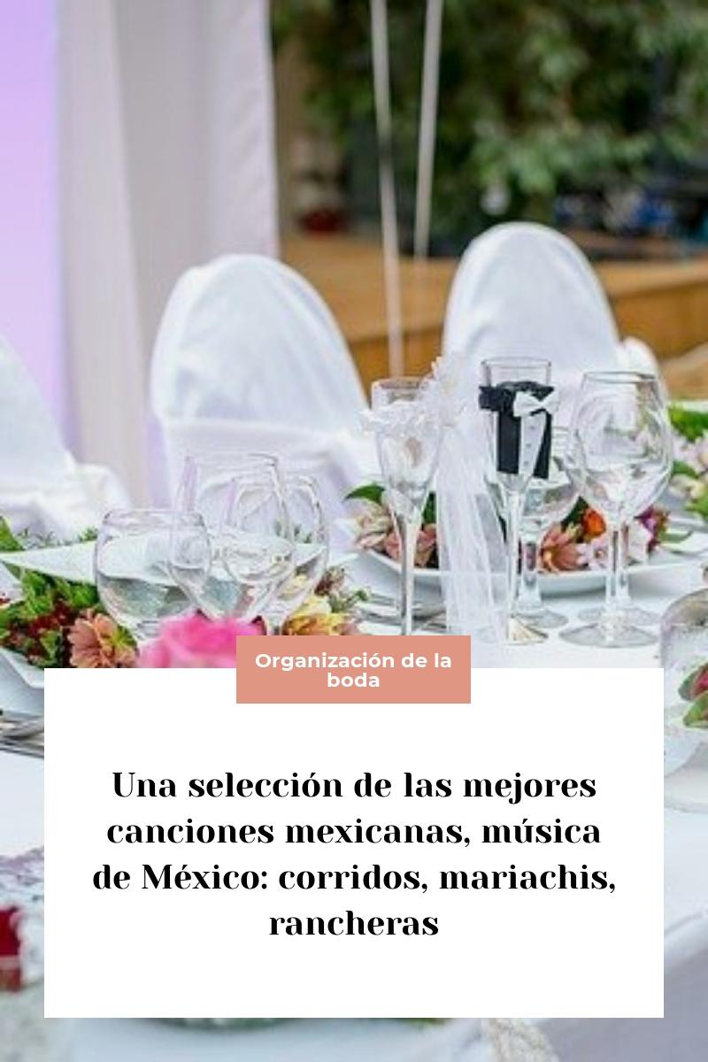 Una selección de las mejores canciones mexicanas, música de México: corridos, mariachis, rancheras
