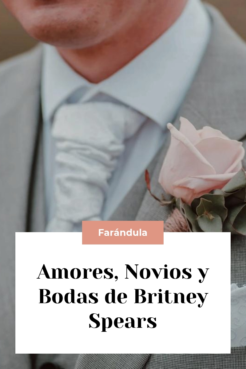 Amores, Novios y Bodas de Britney Spears