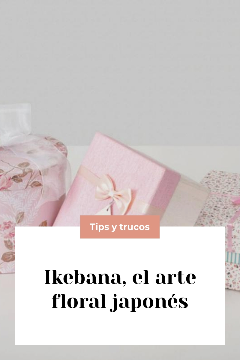 Ikebana, el arte floral japonés