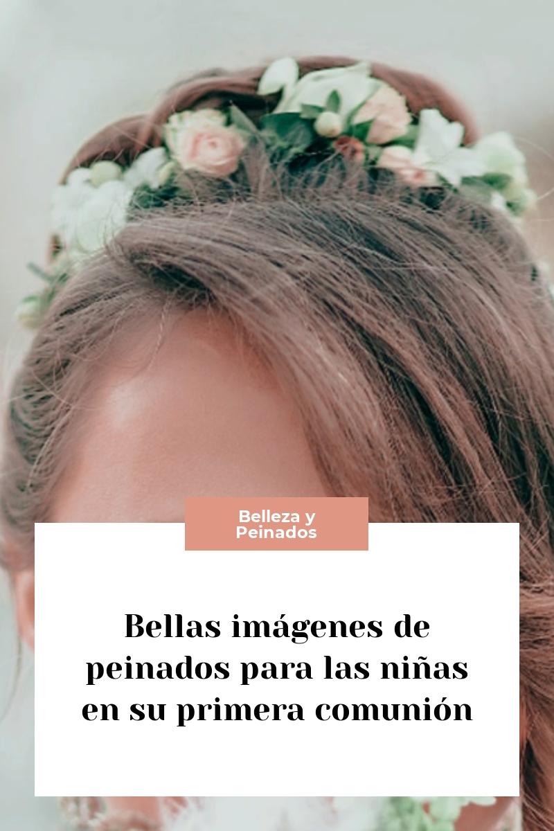 Bellas imágenes de peinados para las niñas en su primera comunión