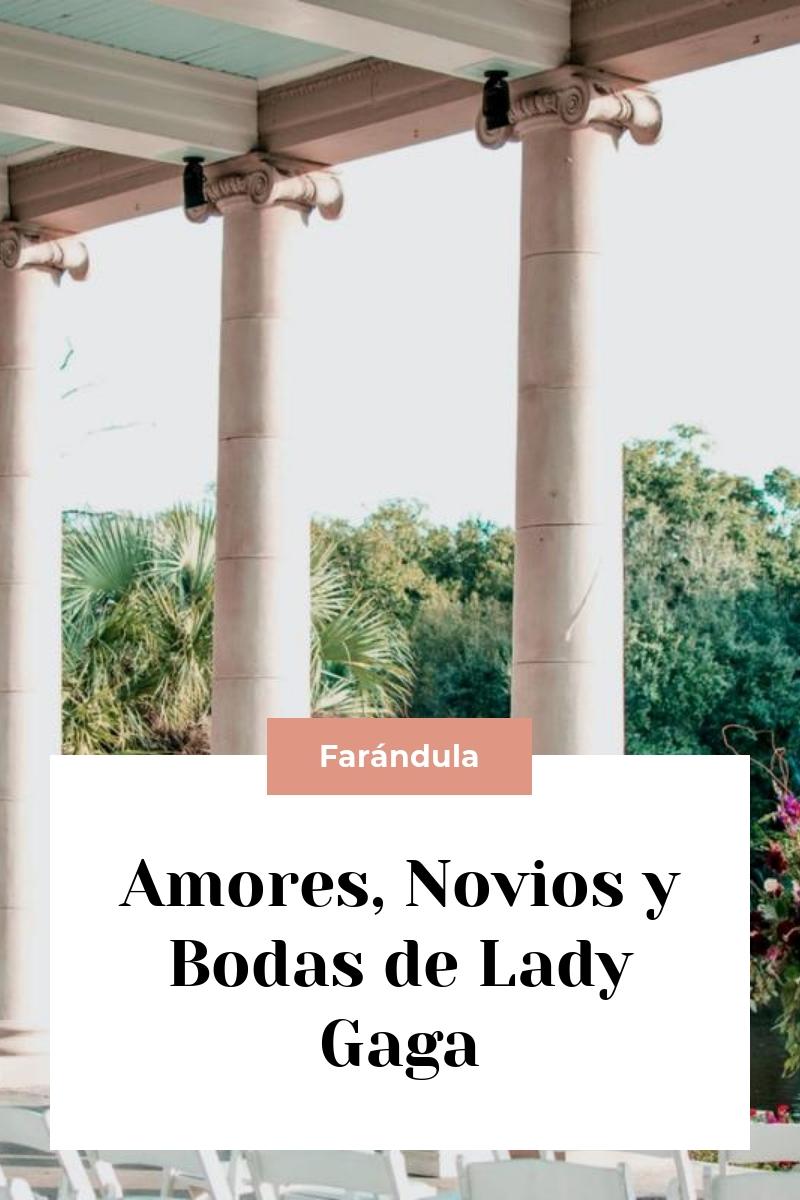 Amores, Novios y Bodas de Lady Gaga