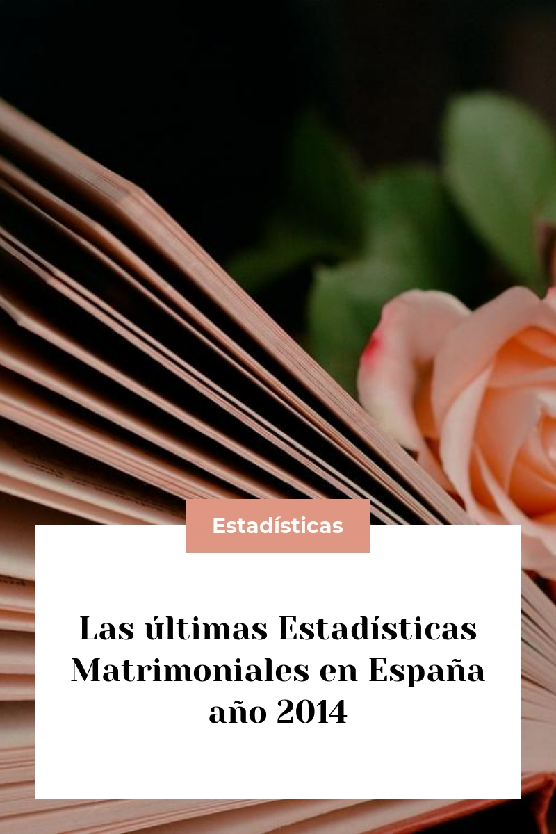 Las últimas Estadísticas Matrimoniales en España año 2014