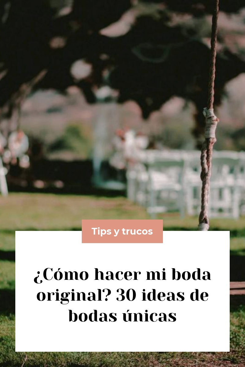 ¿Cómo hacer mi boda original? 30 ideas de bodas únicas